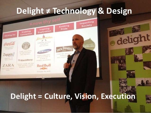 Delight ≠ Technology & DesignDelight = Culture, Vision, Execution