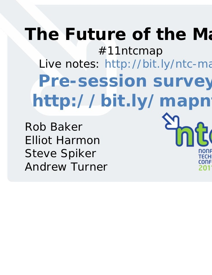 The Future of the Map            #11ntcmap  Live notes: http://bit.ly/ntc-map  Pre-session survey: http://bit.ly/mapntcRob...