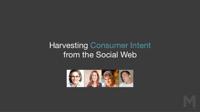 Harvesting Consumer Intent   from the Social Web