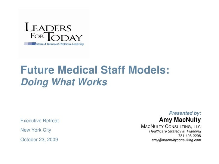 Future Medical Staff Models: Doing What Works                                       Presented by: Executive Retreat       ...