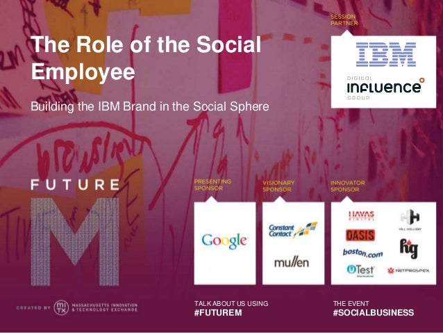 The Role of the SocialEmployeeBuilding the IBM Brand in the Social Sphere                             TALK ABOUT US USING ...