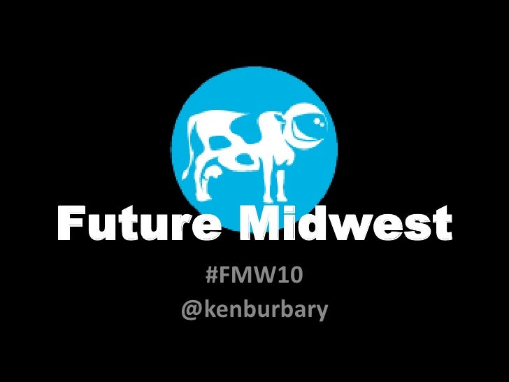 Future Midwest<br />#FMW10<br />@kenburbary<br />