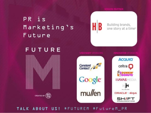 SESSION PARTNER  PR is Marketing's Future VISIONARY SPONSORS  INNOVATOR SPONSORS  TALK ABOUT US! #FUTUREM #FutureM_PR