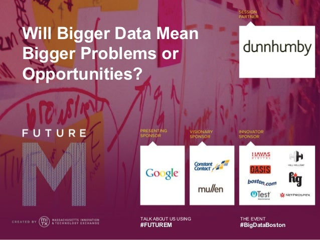 Will Bigger Data MeanBigger Problems orOpportunities?              TALK ABOUT US USING   THE EVENT              #FUTUREM  ...