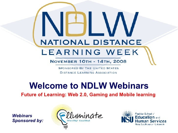 Welcome to NDLW Webinars Future of Learning: Web 2.0, Gaming and Mobile learning  Webinars  Sponsored by: