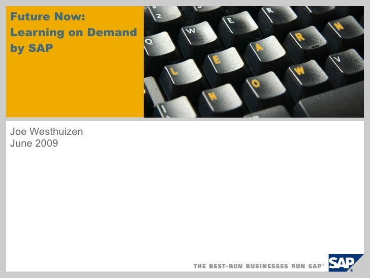 Future Now: Learning on Demand  by SAP Joe Westhuizen June 2009