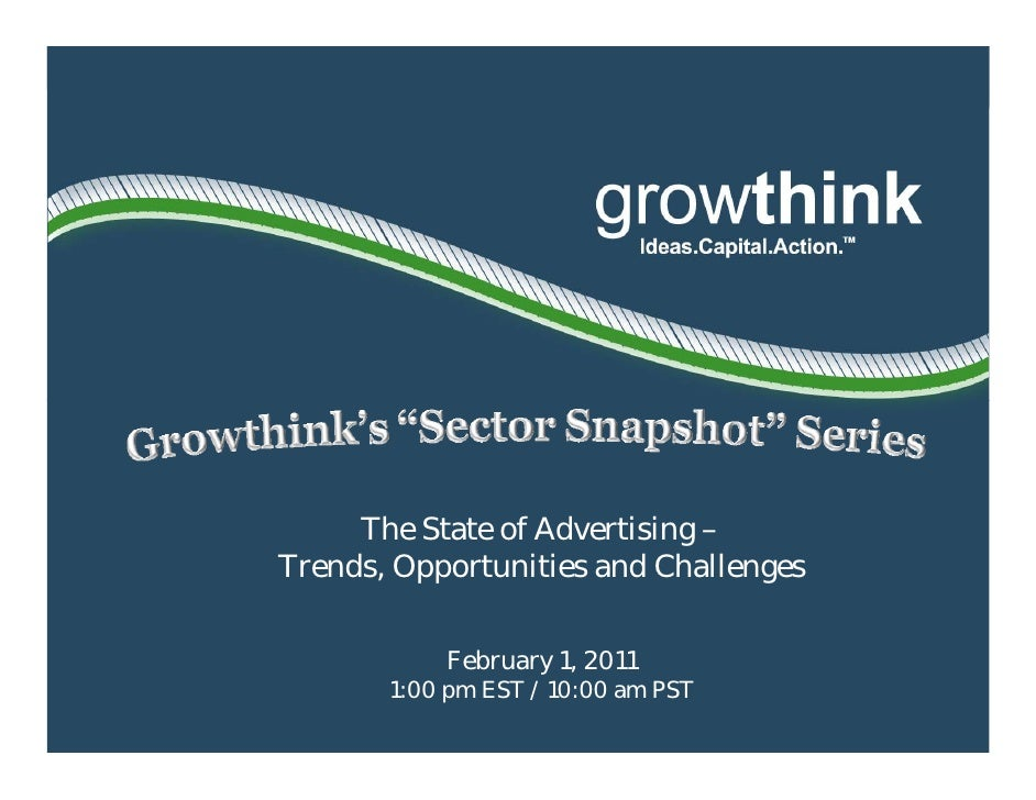 The State of Advertising –Trends, Opportunities and Challenges           February 1, 2011       1:00 pm EST / 10:00 am PST