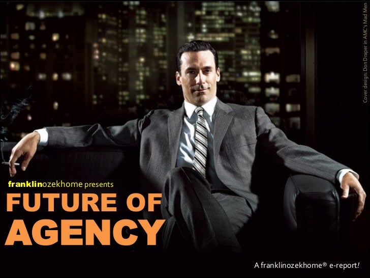 Cover design: Don Draper in AMC's Mad Menfranklinozekhome presentsFUTURE OFAGENCY                            A franklinoze...