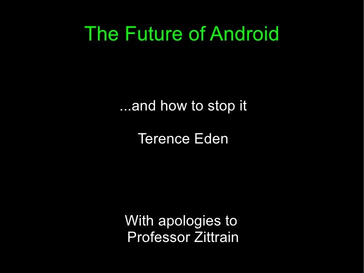 The Future of Android ...and how to stop it Terence Eden With apologies to  Professor Zittrain