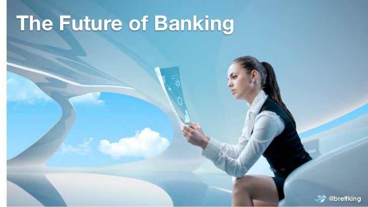The Future of Banking                        @brettking