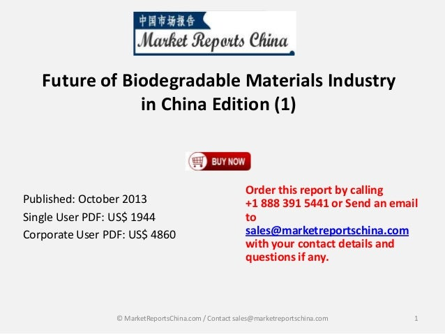 Future of Biodegradable Materials Industry in China Edition (1)  Published: October 2013 Single User PDF: US$ 1944 Corpora...