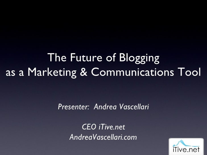 Future Of Blogging As Marketing & Communications Tools