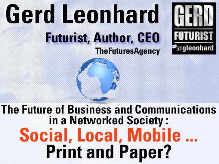 Gerd Leonhard        Futurist, Author, CEO                 TheFuturesAgencyThe Future of Business and Communications      ...