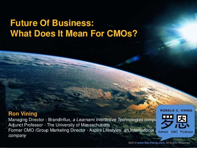 RONALD C. VINING  Future Of Business:  What Does It Mean For CMOs?  Ron Vining  Managing Director - BrandInflux, a Learnam...