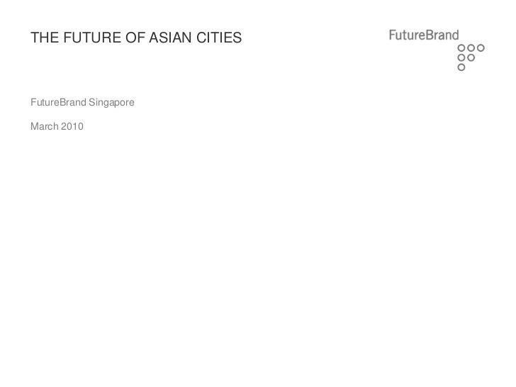 THE FUTURE OF ASIAN CITIESFutureBrand SingaporeMarch 2010