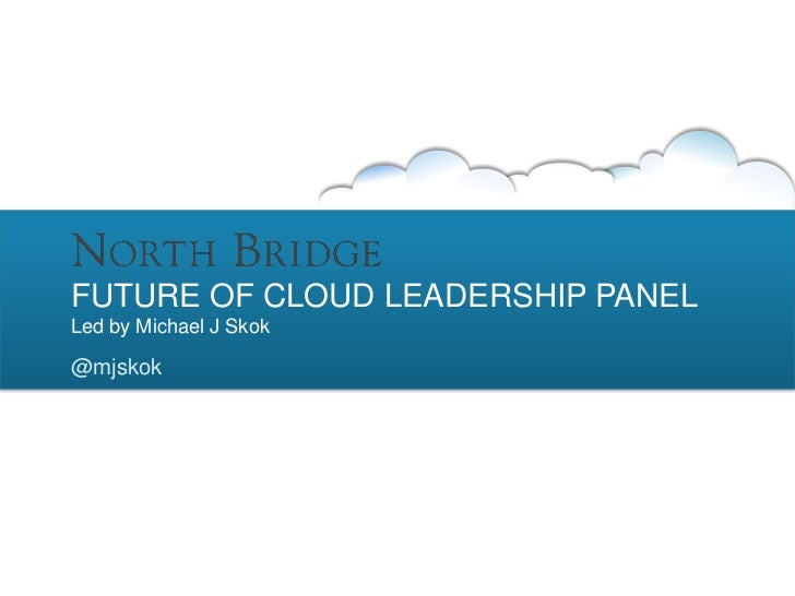 FUTURE OF CLOUD LEADERSHIP PANELLed by Michael J Skok@mjskok