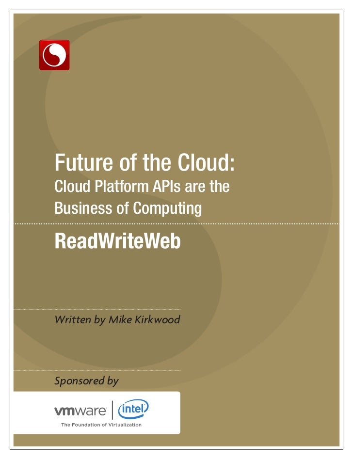 Future of the Cloud: Cloud Platform APIs are the Business of Computing     Written by Mike Kirkwood     Sponsored by