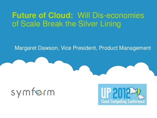 Future of Cloud: Will Dis-economiesof Scale Break the Silver LiningMargaret Dawson, Vice President, Product Management