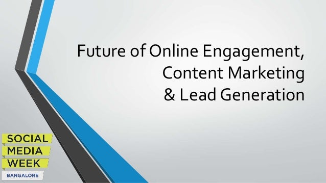 Future of Online Engagement, Content Marketing & Lead Generation