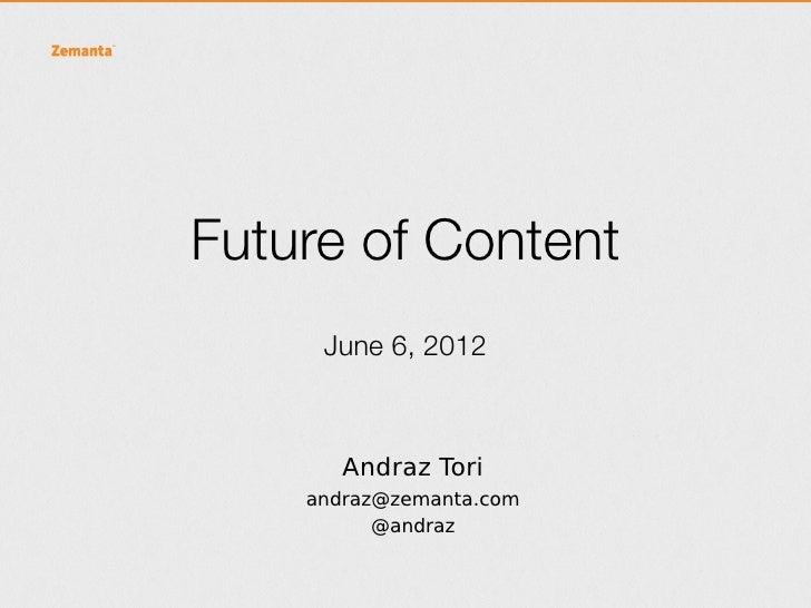 Future of Content     June 6, 2012       Andraz Tori    andraz@zemanta.com          @andraz