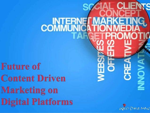Future of Content Driven Marketing on Digital Platforms