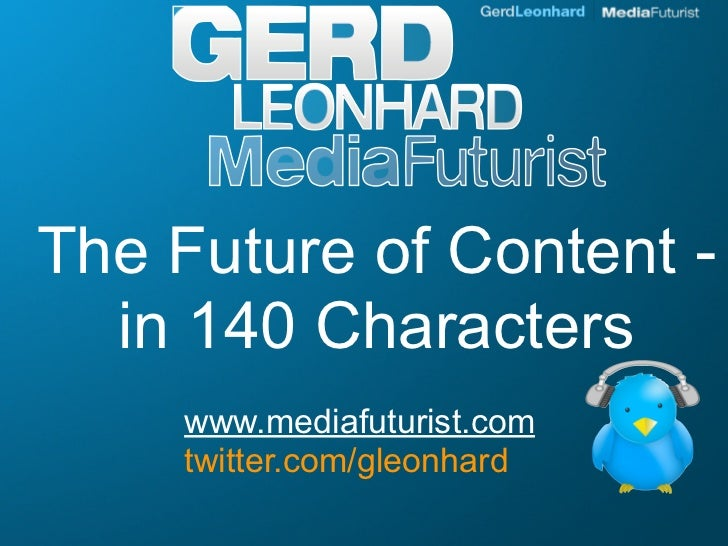 The Future of Content -   in 140 Characters     www.mediafuturist.com     twitter.com/gleonhard