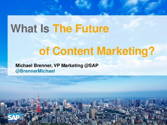 What Is The Future of Content Marketing? Michael Brenner, VP Marketing @SAP @BrennerMichael