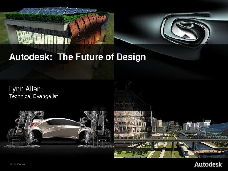 Autodesk:  The Future of Design<br />Lynn AllenTechnical Evangelist<br />