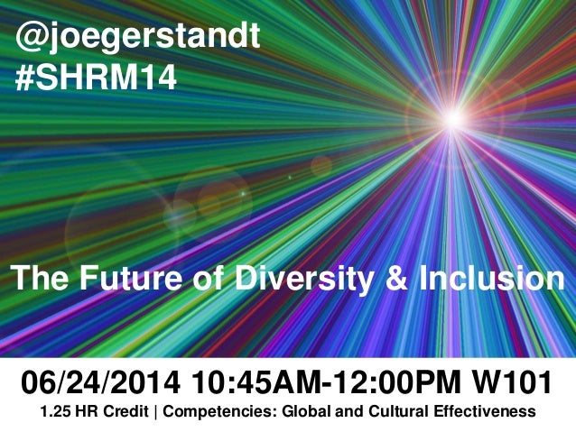 @joegerstandt #SHRM14 06/24/2014 10:45AM-12:00PM W101 1.25 HR Credit | Competencies: Global and Cultural Effectiveness The...