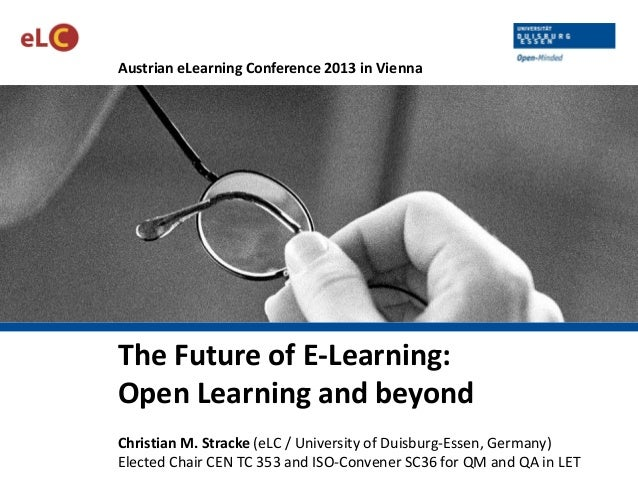 Austrian eLearning Conference 2013 in Vienna  The Future of E-Learning: Open Learning and beyond Christian M. Stracke (eLC...