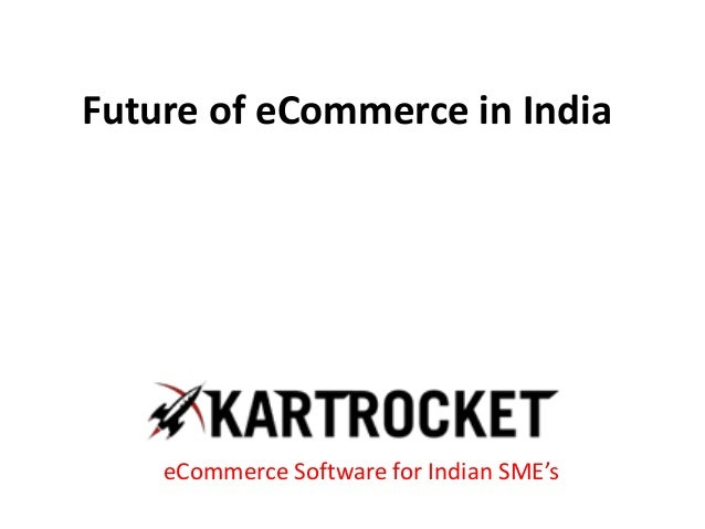 Future of eCommerce in India eCommerce Software for Indian SME's