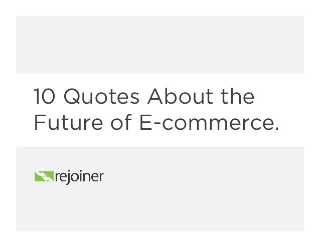 10 Quotes About the Future of E-commerce.