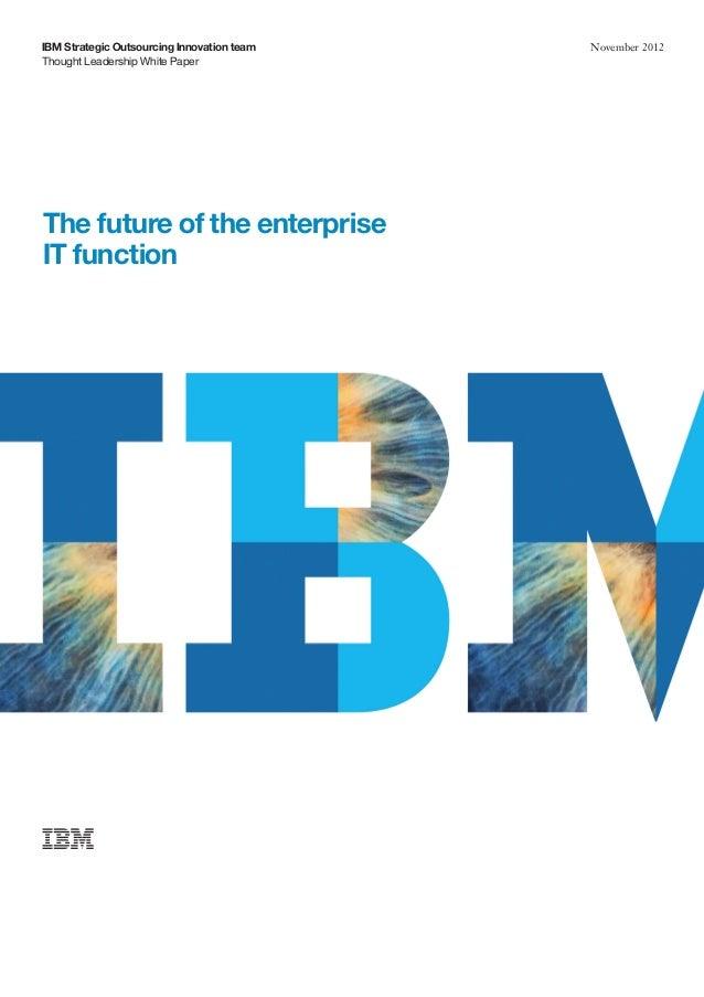 Thought Leadership White PaperIBM Strategic Outsourcing Innovation team November 2012The future of the enterpriseIT function