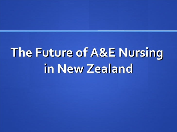 The Future of A&E Nursing  in New Zealand