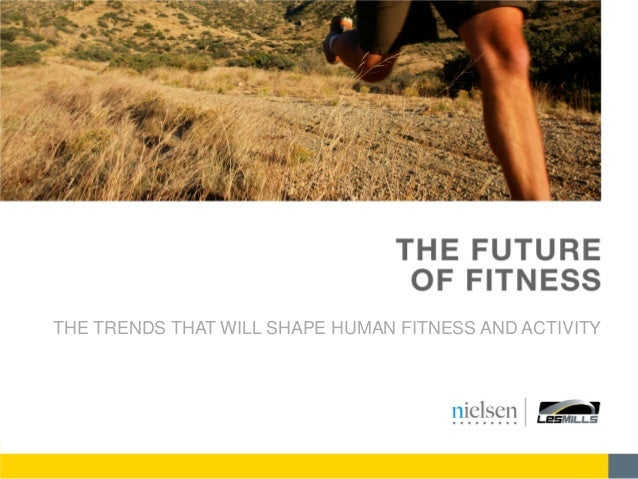 THE TRENDS THAT WILL SHAPE HUMAN FITNESS AND ACTIVITY