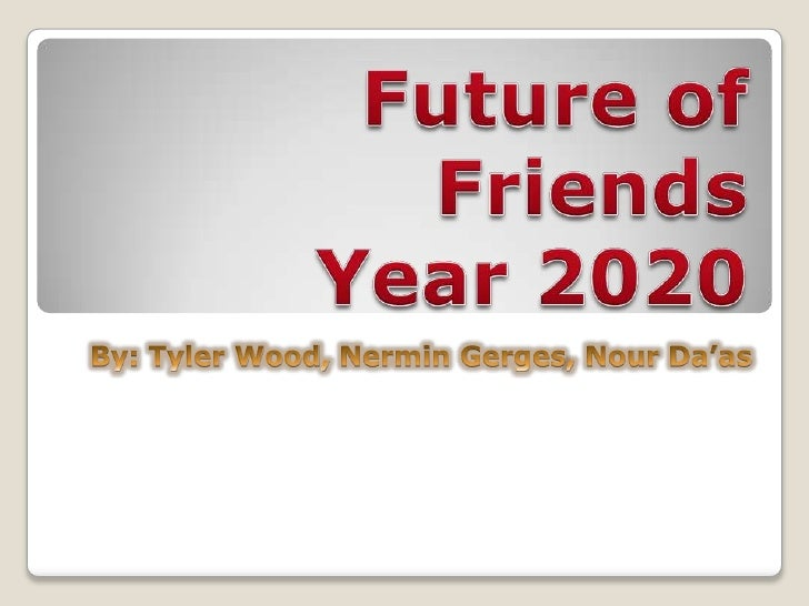 Future of FriendsYear 2020<br />By: Tyler Wood, NerminGerges, NourDa'as<br />