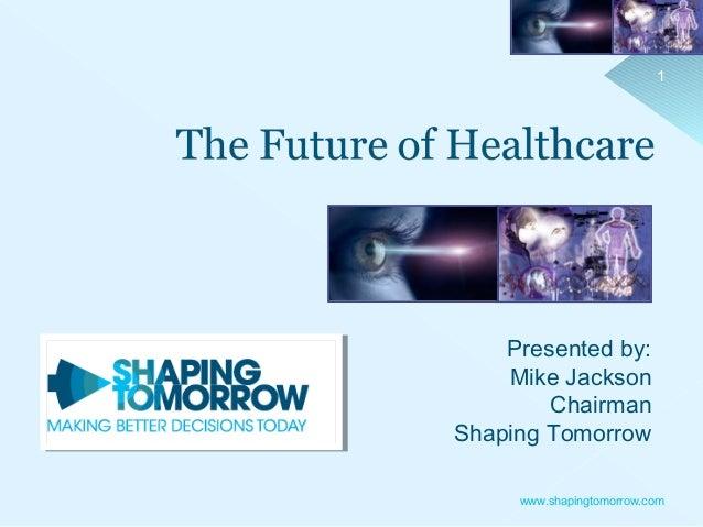 1  Presented by: Mike Jackson Chairman Shaping Tomorrow www.shapingtomorrow.com