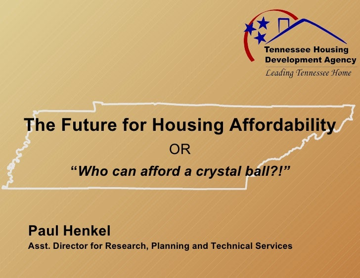 "The Future for Housing Affordability                                OR          ""Who can afford a crystal ball?!""    Paul ..."