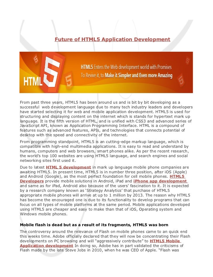 Future of HTML5 Application DevelopmentFrom past three years, HTML5 has been around us and is bit by bit developing as asu...