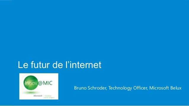 Le futur de l'internetInnov@MIC              Bruno Schroder, Technology Officer, Microsoft Belux