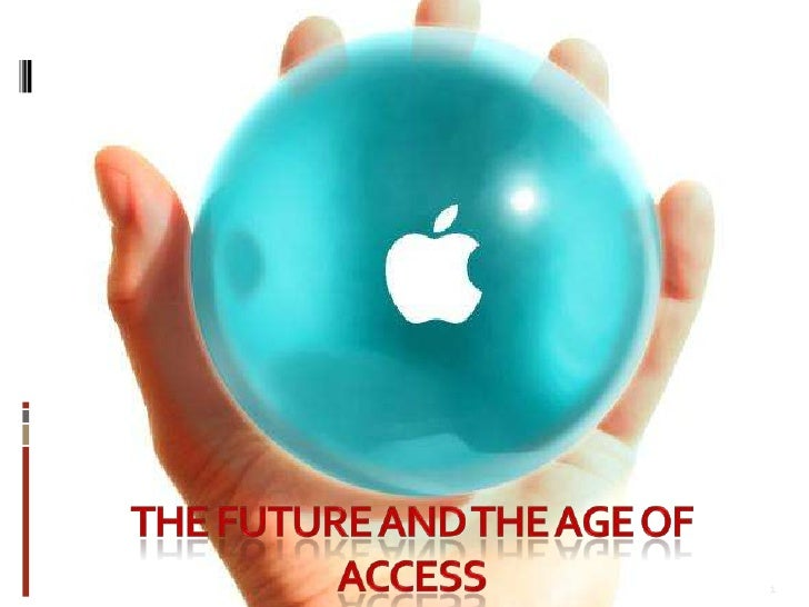 the future and the age of access<br />1<br />