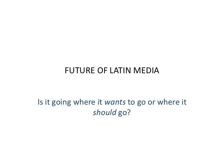 The Future of Latin Media