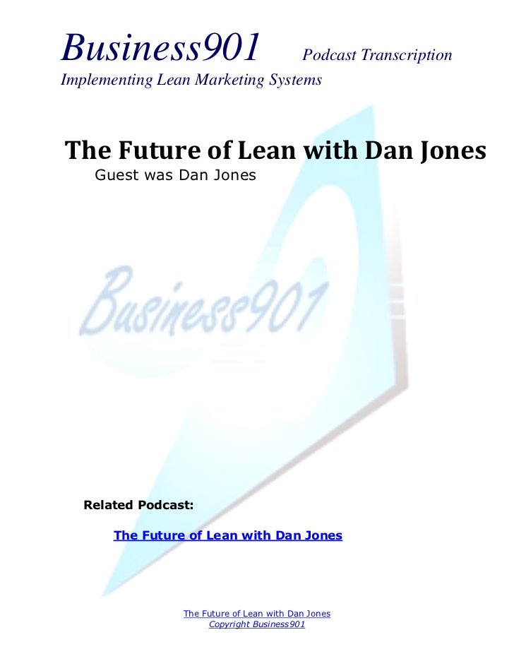 Business901                      Podcast TranscriptionImplementing Lean Marketing SystemsThe Future of Lean with Dan Jones...