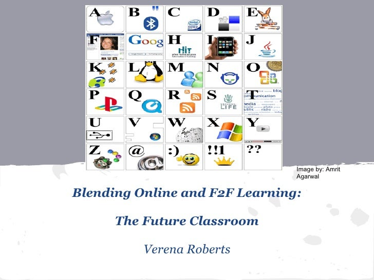 Image by: Amrit                                AgarwalBlending Online and F2F Learning:      The Future Classroom         ...