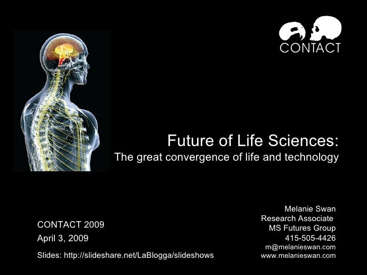 Future of Life Sciences: The great convergence of life and technology Melanie Swan  Research Associate  MS Futures Group 4...