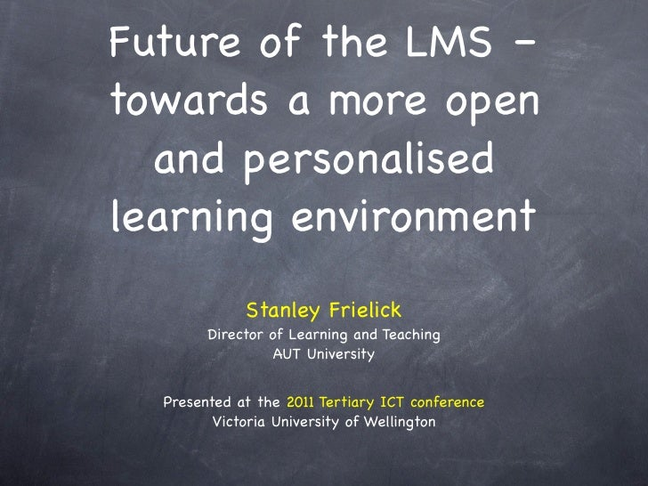 Future of the LMS –towards a more open  and personalisedlearning environment             Stanley Frielick        Director ...