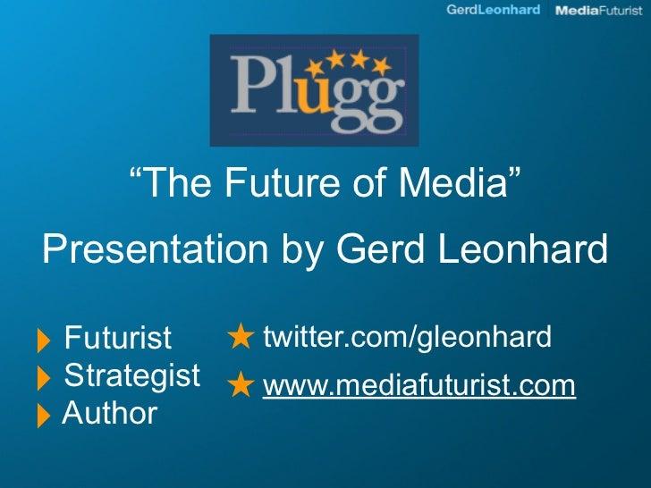 The Future Of Media Gerd Leonhard Media Futurist @ Plugg 2009