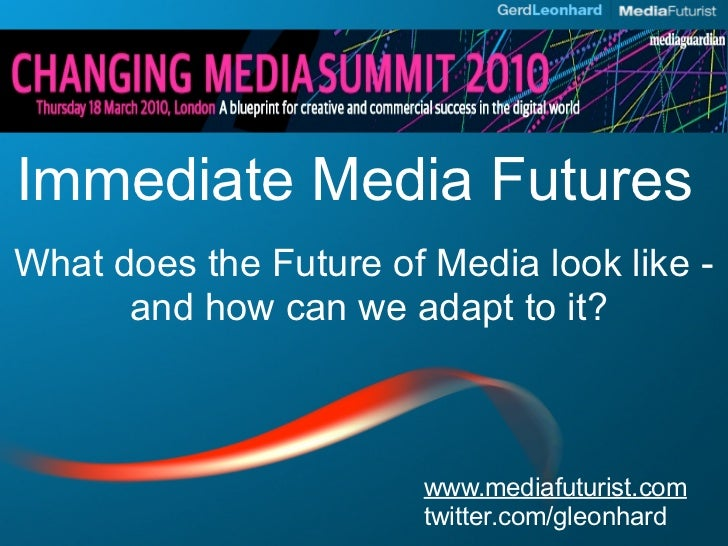 Immediate Media Futures What does the Future of Media look like -       and how can we adapt to it?                       ...