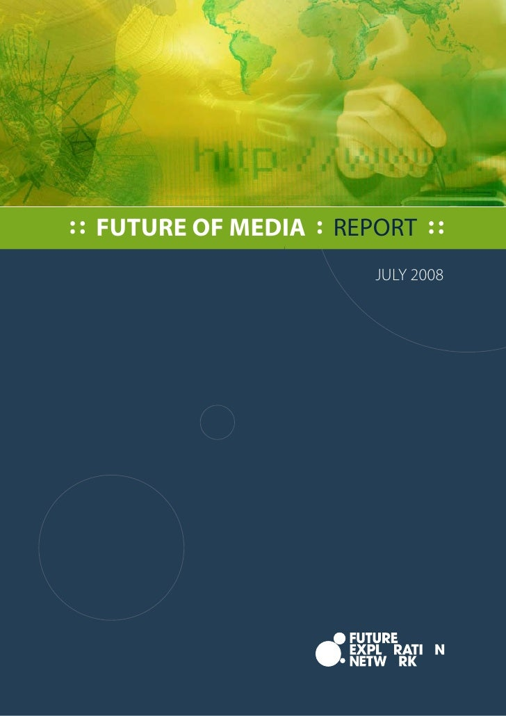 : : FUTURE OF MEDIA : REPORT : :                           JULY 2008