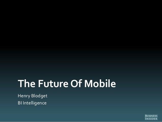 The Future Of Mobile Henry Blodget BI Intelligence